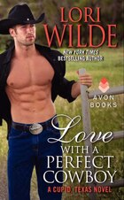 Love With A Perfect Cowboy: A Cupid, Texas Novel