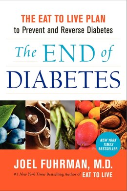 Book The End Of Diabetes: The Eat To Live Plan To Prevent And Reverse Diabetes by Joel Fuhrman