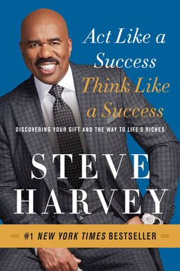 Book Act Like a Success, Think Like a Success: Discovering Your Gift and the Way to Life's Riches by Steve Harvey