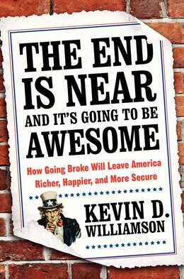 Book The End Is Near and It's Going to Be Awesome: How Going Broke Will Leave America Richer, Happier… by Kevin D. Williamson