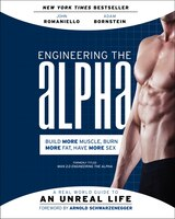 Engineering The Alpha: A Real World Guide To An Unreal Life: Build More Muscle. Burn More Fat. Have…