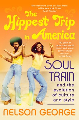 Book The Hippest Trip In America: Soul Train And The Evolution Of Culture & Style by Nelson George