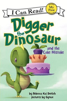 Book Digger The Dinosaur And The Cake Mistake by Rebecca Kai Dotlich