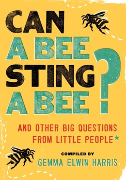 Book Can A Bee Sting A Bee?: And Other Big Questions From Little People by Gemma Elwin Harris