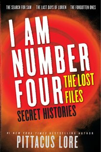 I Am Number Four: The Lost Files: Secret Histories: The Lost Files: Secret Histories