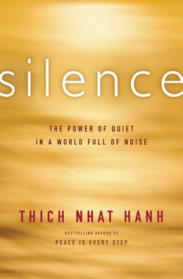 Book Silence: The Power Of Quiet In A World Full Of Noise by Thich Nhat Hanh