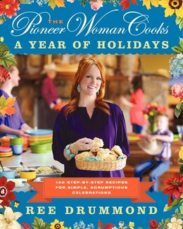 Book The Pioneer Woman Cooks: A Year of Holidays: 140 Step-by-Step Recipes for Simple, Scrumptious… by Ree Drummond