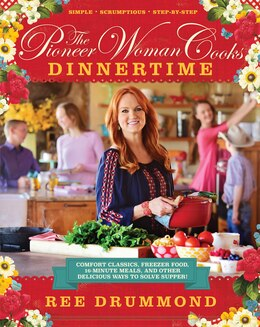 Book The Pioneer Woman Cooks: Dinnertime: Comfort Classics, Freezer Food, 16-Minute Meals, and Other… by Ree Drummond