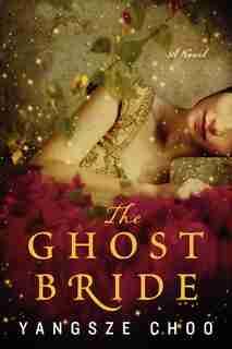 The Ghost Bride: A Novel by Yangsze Choo