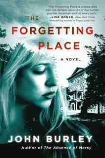 The Forgetting Place: A Novel by John Burley