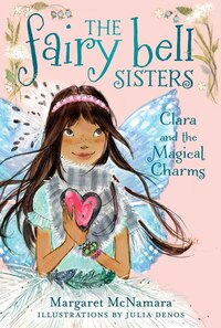 The Fairy Bell Sisters #4: Clara And The Magical Charms: Clara And The Magical Charms