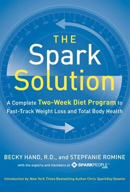 Book The Spark Solution: A Complete Two-Week Diet Program To Fast-Track Weight Loss And Total Body Health by Becky Hand