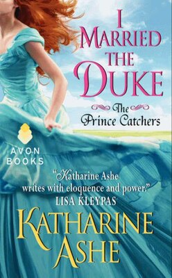 Book I Married The Duke: The Prince Catchers by Katharine Ashe