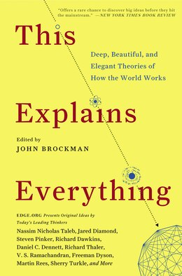 Book This Explains Everything: Deep, Beautiful, And Elegant Theories Of How The World Works by John Brockman