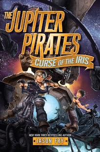 The Jupiter Pirates #2: Curse Of The Iris: Curse Of The Iris