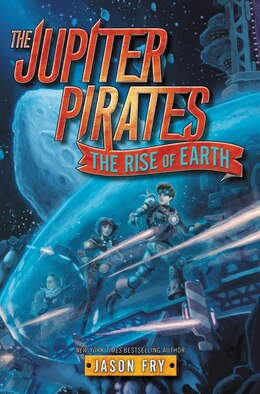 Book The Jupiter Pirates #3: The Rise of Earth by Jason Fry