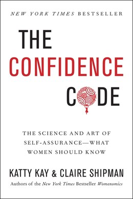 Book The Confidence Code: The Science And Art Of Self-assurance---what Women Should Know by Katty Kay