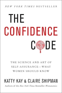 The Confidence Code: The Science And Art Of Self-assurance---what Women Should Know