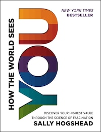 How the World Sees You: Discover Your Highest Value Through The Science Of Fascination