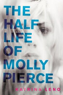 Book The Half Life of Molly Pierce by Katrina Leno