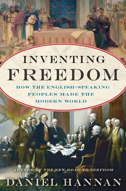 Book Inventing Freedom: How the English-Speaking Peoples Made the Modern World by Daniel Hannan