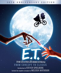 E.t. The Extra-terrestrial From Concept To Classic: The Illustrated Story of the Film and the…