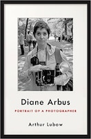 Diane Arbus: Portrait of a Photographer