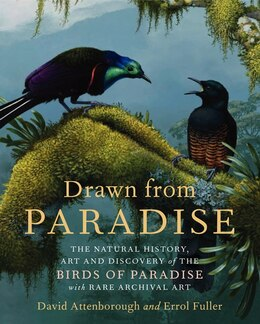 Book Drawn from Paradise: The Natural History, Art And Discovery Of The Birds Of Paradise With Rare… by David Attenborough