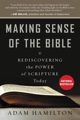 Book Making Sense Of The Bible: Rediscovering The Power Of Scripture Today by Adam Hamilton