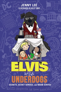 Book Elvis And The Underdogs: Secrets, Secret Service, And Room Service: Secrets, Secret Service, And… by Jenny Lee