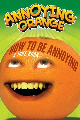 Book Annoying Orange: How To Be Annoying: A Joke Book by Brandon T. Snider