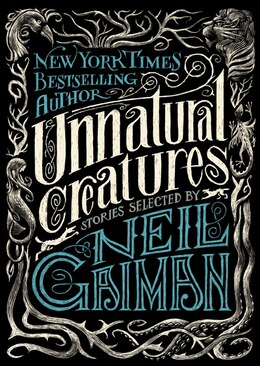 Book Unnatural Creatures: Stories Selected By Neil Gaiman by Neil Gaiman