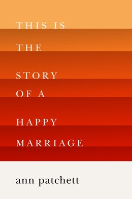Book This Is The Story Of A Happy Marriage by Ann Patchett