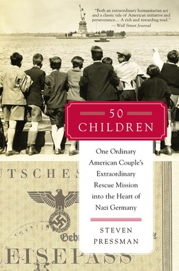Book 50 Children: One Ordinary American Couple's Extraordinary Rescue Mission Into The Heart Of Nazi… by Steven Pressman