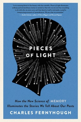 Book Pieces Of Light: How The New Science Of Memory Illuminates The Stories We Tell About Our Pasts by Charles Fernyhough