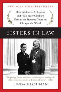 Sisters in Law: How Sandra Day O'Connor and Ruth Bader Ginsburg Went to the Supreme Court and…