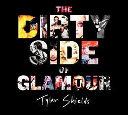 Book The Dirty Side Of Glamour by Tyler Shields