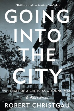 Book Going into the City: Portrait of a Critic as a Young Man by Robert Christgau