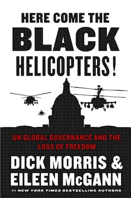 Book Here Come the Black Helicopters!: Un Global Governance And The Loss Of Freedom by Dick Morris