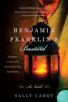 Book Benjamin Franklin's Bastard: A Novel by Sally Cabot
