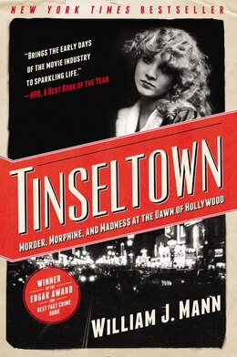 Book Tinseltown: Murder, Morphine, and Madness at the Dawn of Hollywood by William J. Mann