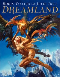 Boris Vallejo And Julie Bell: Dreamland: Dreamland