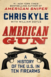 American Gun: A History Of The U.S. In 10 Firearms