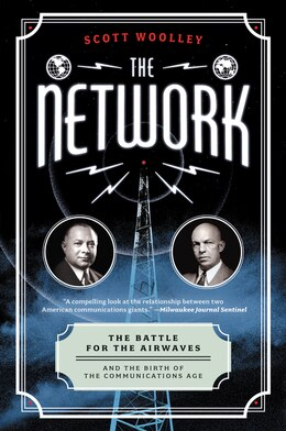 Book The Network: The Battle For The Airwaves And The Birth Of The Communications Age by Scott Woolley
