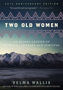 Book Two Old Women, 20th Anniversary Edition: An Alaska Legend of Betrayal, Courage and Survival by Velma Wallis
