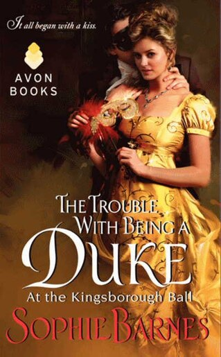The Trouble With Being A Duke: At The Kingsborough Ball by Sophie Barnes