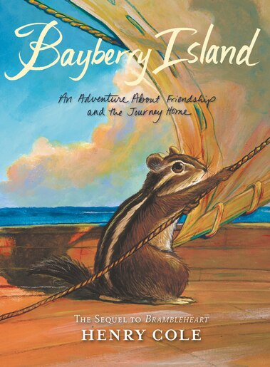 Brambleheart #2: Bayberry Island: An Adventure About Friendship And The Journey Home by Henry Cole