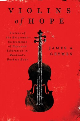 Book Violins of Hope: Violins Of The Holocaust--instruments Of Hope And Liberation In Mankind's Darkest… by James A. Grymes