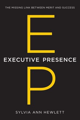 Book Executive Presence: The Missing Link Between Merit And Success by Sylvia Ann Hewlett