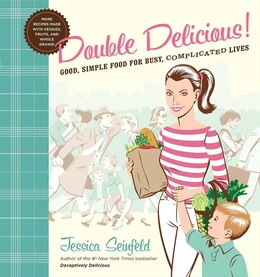 Book Double Delicious: Good, Simple Food For Busy, Complicated Lives by Jessica Seinfeld